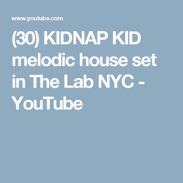 (30) KIDNAP KID melodic house set in The Lab NYC - YouTube