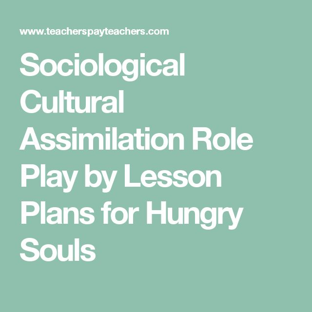 Sociological Cultural Assimilation Role Play by Lesson Plans for Hungry Souls