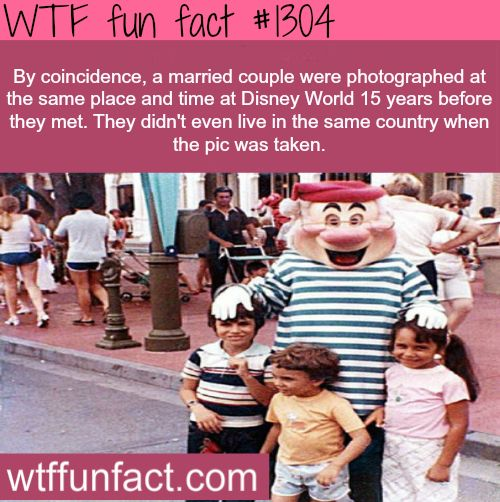 disney facts By coincidence, a married couple were photographed at the same place and time at Disney World 15 years before they met. They didnt even live in the same country when the pic was taken. MORE OF WTF FACTS are coming HERE disney, movie and fun facts