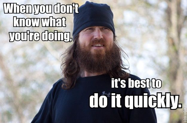 LOGIC |  if you don't know what you're doing best do it quickly  Jase Robertson quote | Duck Dynasty | picture |