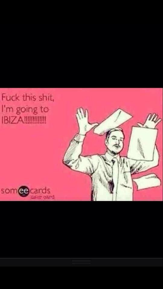 Oh - we're going to Ibiza