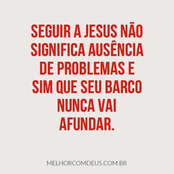 """""""Seguir a Jesus não significa ausência de problemas e sim que seu barco nunca vai afundar."""" João Chinelato Filho"""