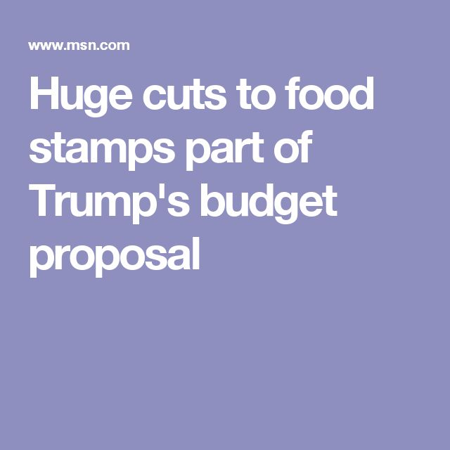 Huge cuts to food stamps part of Trumpu0027s budget proposal - budget proposal