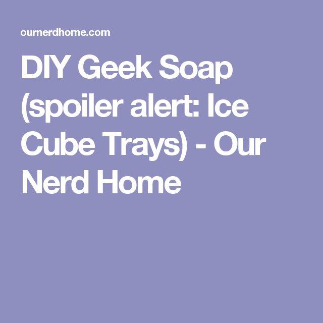 DIY Geek Soap (spoiler alert: Ice Cube Trays) - Our Nerd Home