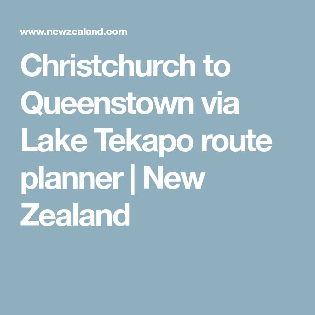 Christchurch to Queenstown via Lake Tekapo route planner | New Zealand