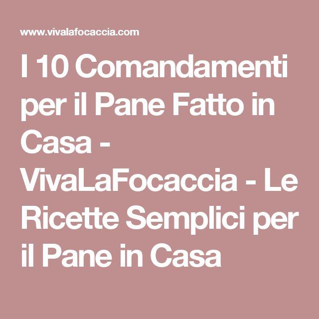 I 10 Comandamenti per il Pane Fatto in Casa - VivaLaFocaccia - Le Ricette Semplici per il Pane in Casa