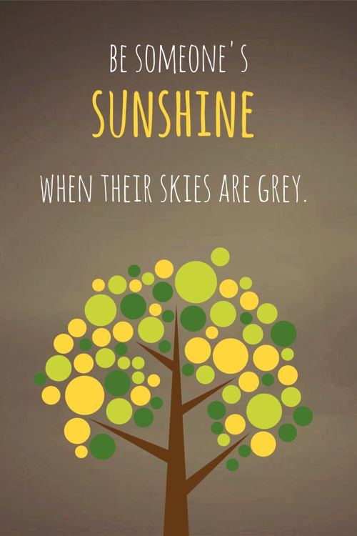 Be someone's Sunshine, when their skies are grey! To see more inspiring and positive quotes about friendship, click on this pic.