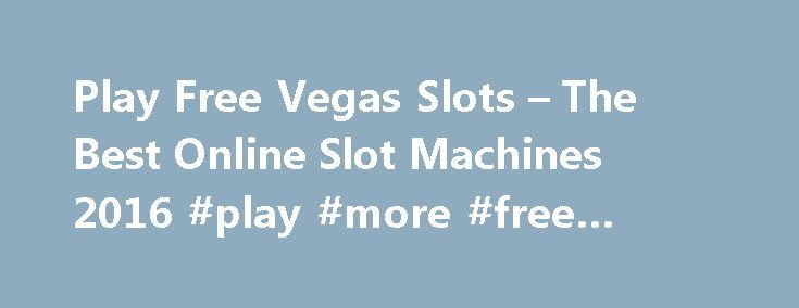 Play Free Vegas Slots – The Best Online Slot Machines 2016 #play #more #free #games http://game.remmont.com/play-free-vegas-slots-the-best-online-slot-machines-2016-play-more-free-games/  Welcome to Slots.me! We love to play vegas slots games. We love online slot machines so much, that we can't just keep it all bottled up inside. This is why we've decided to share everything we know with you! Whether you are just looking to pass the time and play free slots, or maybe you…
