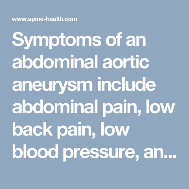 Symptoms of an abdominal aortic aneurysm include abdominal pain, low back pain, low blood pressure, and symptoms of shock.