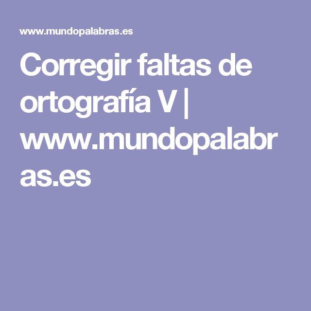 Corregir faltas de ortografía V | www.mundopalabras.es