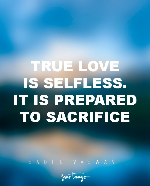 """True love is selfless. It is prepared to sacrifice."" — Sadhu Vaswani"
