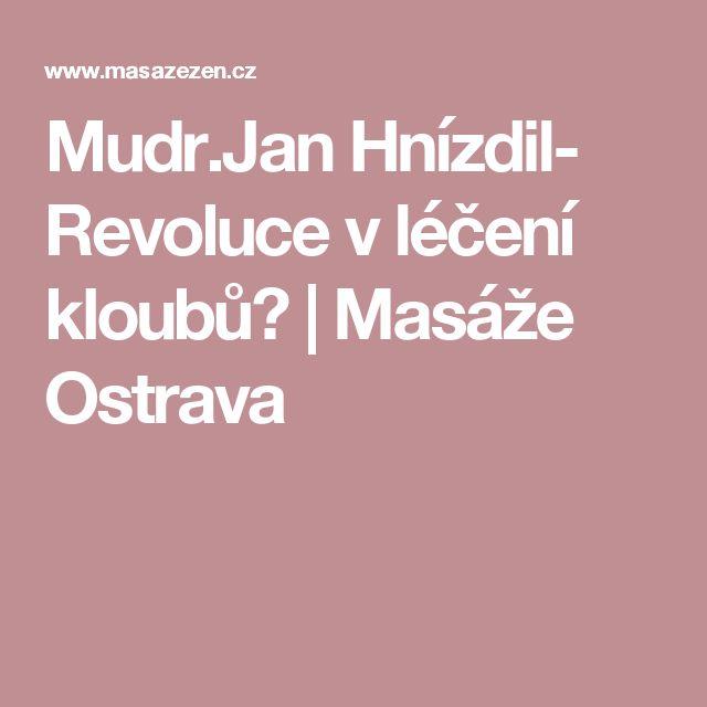 Mudr.Jan Hnízdil- Revoluce v léčení kloubů? | Masáže Ostrava