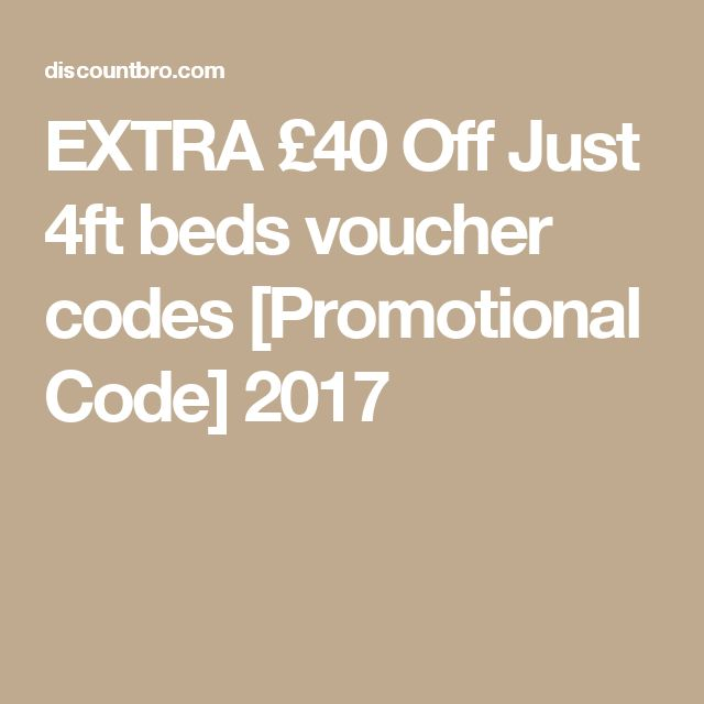EXTRA £40 Off Just 4ft beds voucher codes [Promotional Code] 2017