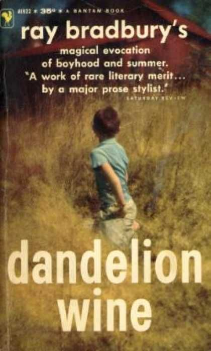 a literary analysis of dandelion wine by ray bradbury In the few days since his death, the myriad tributes to ray bradbury seem to   and of course dandelion wine and fahrenheit 451, which seemed to  he was at  least as much a part of our personal histories as of literary and.