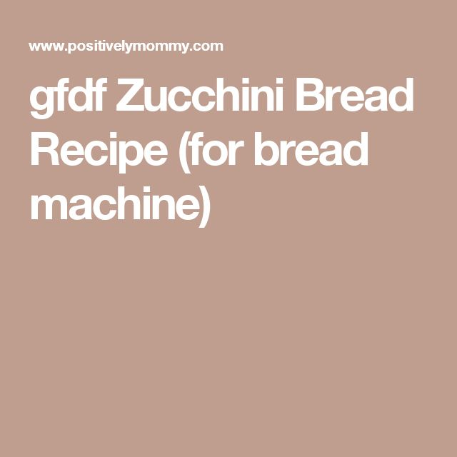 gfdf Zucchini Bread Recipe (for bread machine)