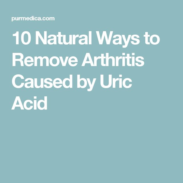 10 Natural Ways to Remove Arthritis Caused by Uric Acid