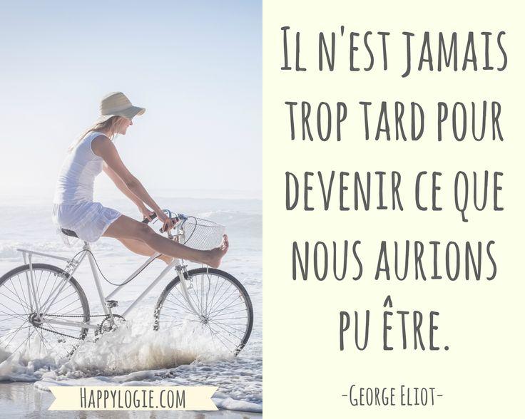 Citation en français - Il n'est jamais trop tard pour devenir ce que nous aurions pu être - George Eliot