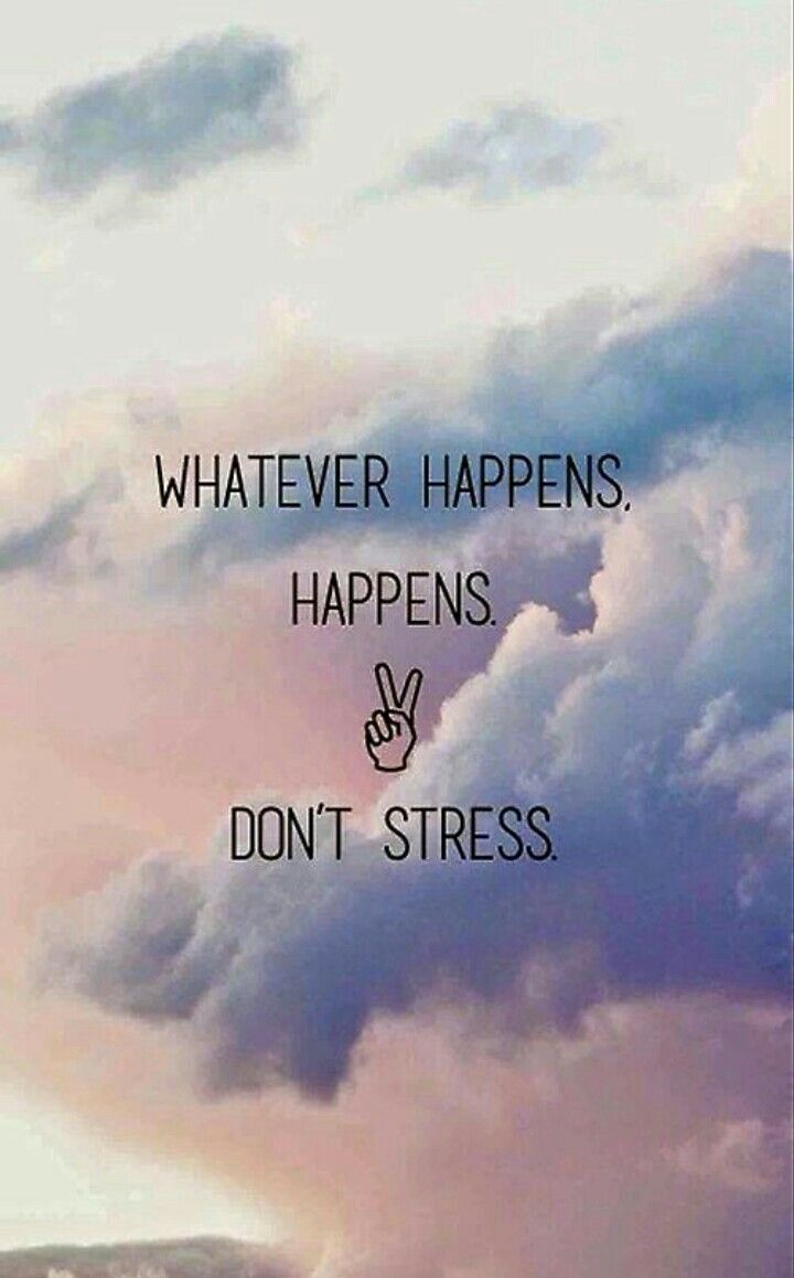 Life Quote Whatever Happens Happens Dont Stress