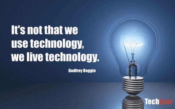 It's not that we use technology, we live technology. - Godfrey Reggio #ArtificialIntelligence #startup #machineintelligence #techleer #vr