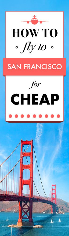 FARE SALE! Find the cheapest flights to San Francisco!