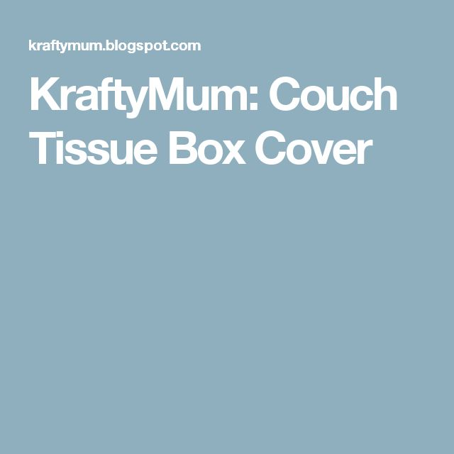 KraftyMum: Couch Tissue Box Cover