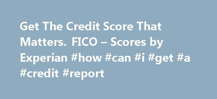 Get The Credit Score That Matters. FICO – Scores by Experian #how #can #i #get #a #credit #report http://credit.remmont.com/get-the-credit-score-that-matters-fico-scores-by-experian-how-can-i-get-a-credit-report/  #check your credit rating # CHECK YOUR FICO SCORE INCLUDES YOUR EXPERIAN CREDIT REPORT FOR $1 AND A 7-DAY TRIAL Read More...The post Get The Credit Score That Matters. FICO – Scores by Experian #how #can #i #get #a #credit #report appeared first on Credit.