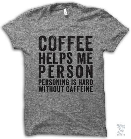 coffee helps me person, personing is hard without caffeine
