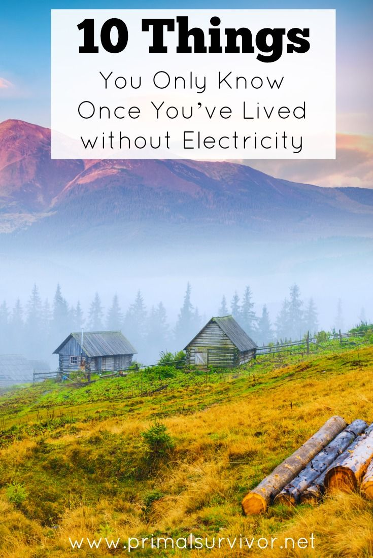 10 Things You Only Know Once You've Lived without Electricity. For most people, it is nearly impossible to imagine a life without electricity. How are you supposed to cook your food? How do you entertain yourself without TV? And what about those basic needs which we constantly overlook – like lighting and our washing machines? The thought of living without electricity is so scary that most won't even consider going a day or two without it. But there is also a revolution happening.