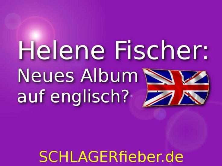 Helene Fischer veröffentlicht ➤2017 ein neues Album. Wagt sie damit den Auftritt auf den internationalen Markt ➤Helene Fischer auf englisch?
