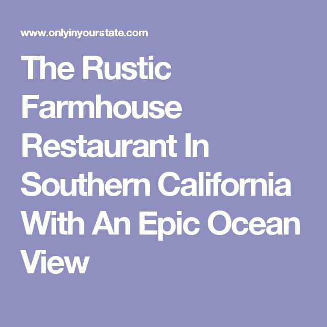 The Rustic Farmhouse Restaurant In Southern California With An Epic Ocean View
