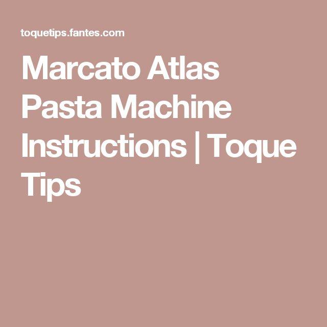 Marcato Atlas Pasta Machine Instructions | Toque Tips