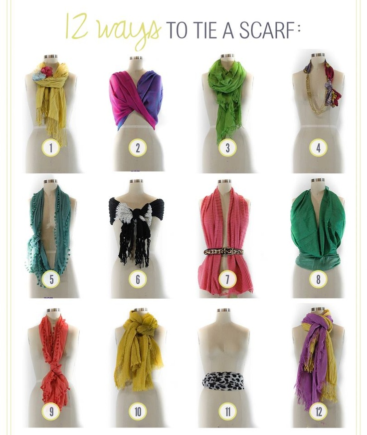 With the cooler days approaching this is a great little reference: 12 WAYS TO TIE A SCARF ♥1. Yellow Scarf: Add a corsage to spice up your scarf. ♥2. Pink and Purple Scarf: Use an infinity scarf as a shawl. ♥3. Lime Green Scarf: Fold your scarf in half, put the middle around your neck. Wrap the sides around your neck and back through the loop you made in front of your neck. ♥4. Geometric silk scarf: Add a chain to your smaller scarves with safety pins for a creative chic look. ♥...