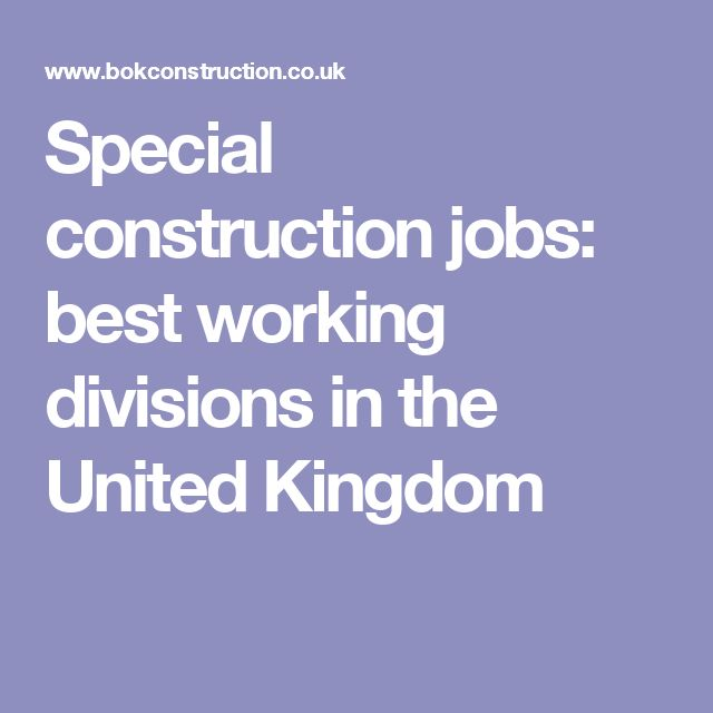 Special  construction jobs: best working divisions in the United Kingdom