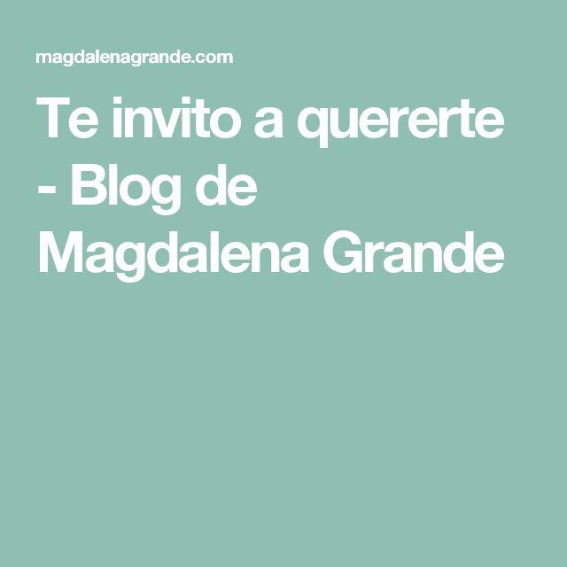 Te invito a quererte - Blog de Magdalena Grande