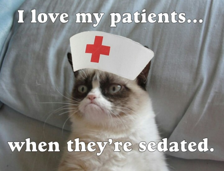 I love my patients when they're sedated..... Operating room humor!