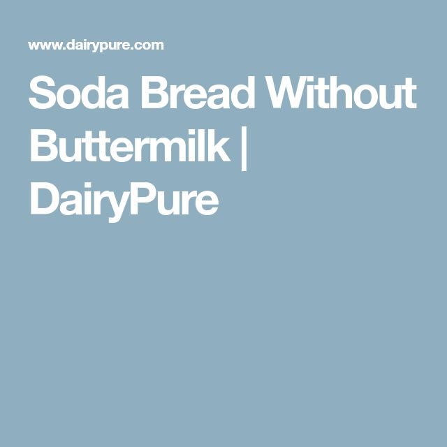 Soda Bread Without Buttermilk | DairyPure