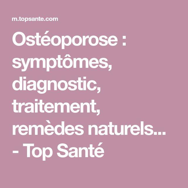Ostéoporose : symptômes, diagnostic, traitement, remèdes naturels... - Top Santé
