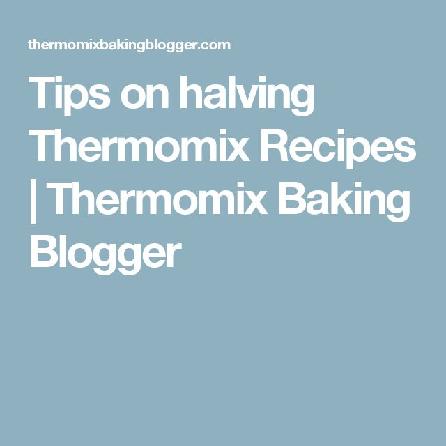 Tips on halving Thermomix Recipes | Thermomix Baking Blogger