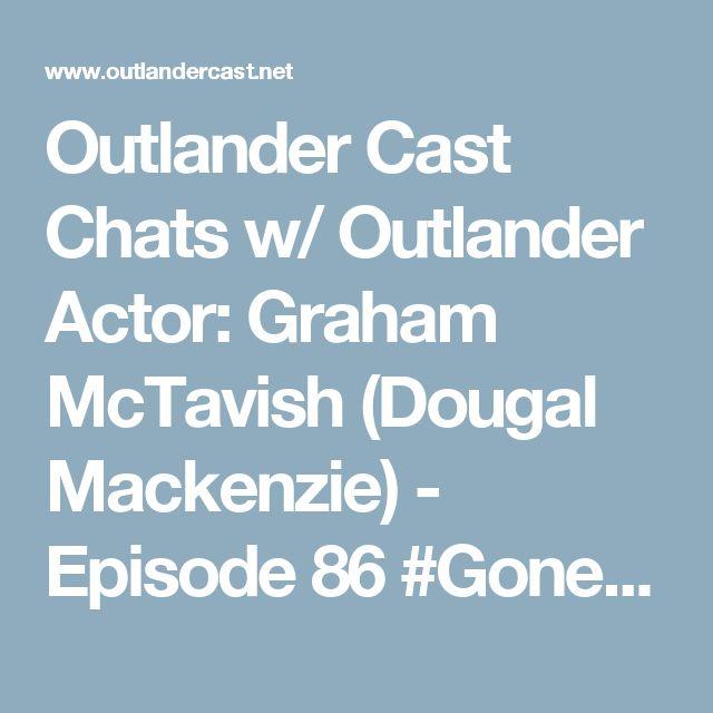 Outlander Cast Chats w/ Outlander Actor: Graham McTavish (Dougal Mackenzie) - Episode 86 #Gonelander V - Outlander Cast