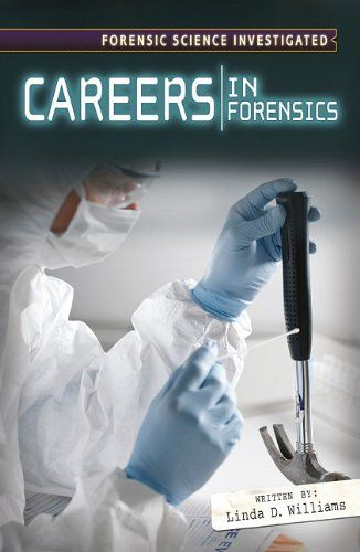 "Careers in Forensic Science (Forensic Science Investigated) by Linda D Williams, ""Describes different career opportunities in forensics."""