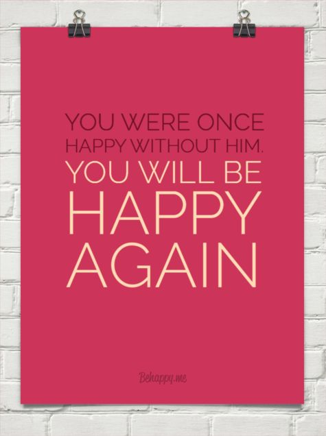 You were once  happy without him. you will be happy again #48090