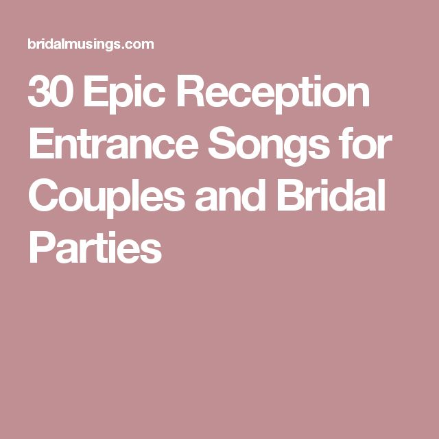 30 Epic Reception Entrance Songs For Couples And Bridal Parties
