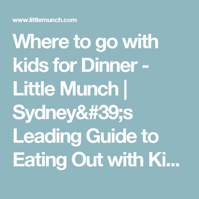 Where to go with kids for Dinner - Little Munch | Sydney's Leading Guide to Eating Out with Kids