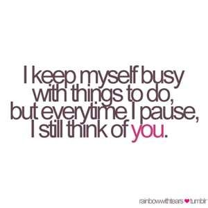 every time. why cant I stop thinking about you!! sometimes I wish I never met you. you have caused me so much pain but I still love you. I don't know why i still do but it will last forever and if you don't think about me that way. I'm fine.