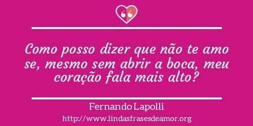Como posso dizer que não te amo se, mesmo sem abrir a boca, meu coração fala mais alto? http://www.lindasfrasesdeamor.org/mensagens/amor/coracao