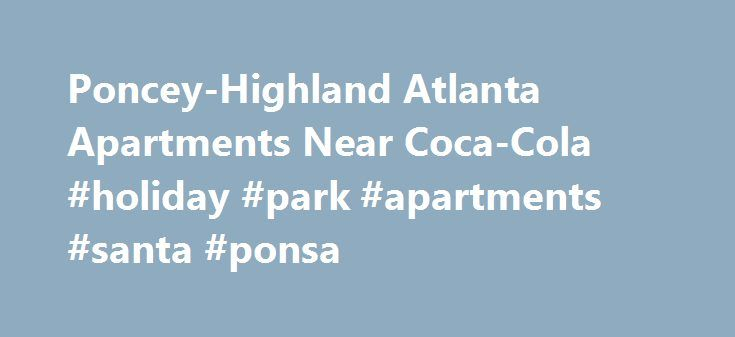 Poncey-Highland Atlanta Apartments Near Coca-Cola #holiday #park #apartments #santa #ponsa http://apartment.remmont.com/poncey-highland-atlanta-apartments-near-coca-cola-holiday-park-apartments-santa-ponsa/  #atlanta apartments # Atlanta Apartments – Block Lofts Apartment Homes Live on our Block. Unique, Unparalleled, Urban Living. Located in the heart of Historic Fourth Ward, Block Lofts Luxury Apartment Homes defines urban lifestyle in metropolitan Atlanta with eclectic architecture that…