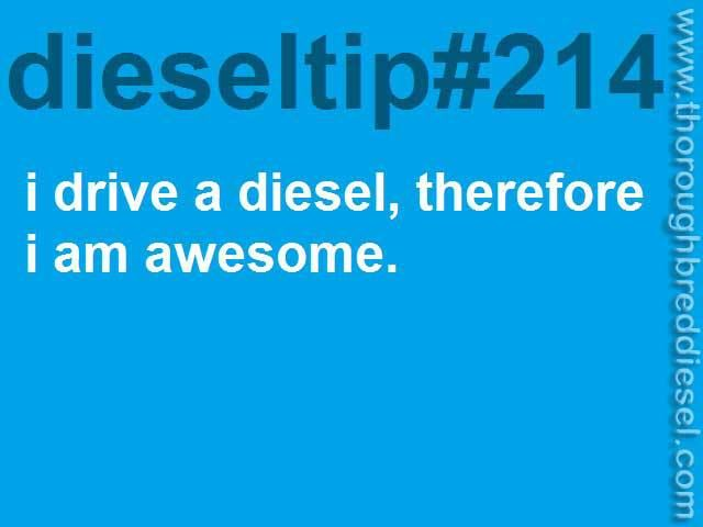I drive a diesel, therefore I am awesome. Diesel Tip #214