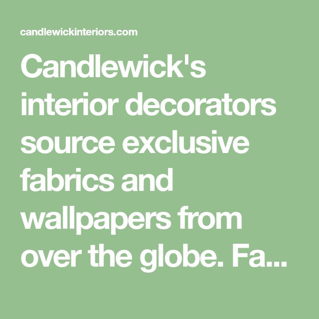 Candlewick's interior decorators source exclusive fabrics and wallpapers from over the globe. Fabrics for upholstery, curtains, blinds, soft furnishings.