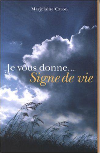 Je vous donne... Signe de vie: Amazon.com: Marjolaine Caron: Books