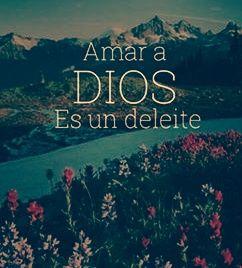 """""""Amar a Dios es un deleite"""" Religion, Dios"""